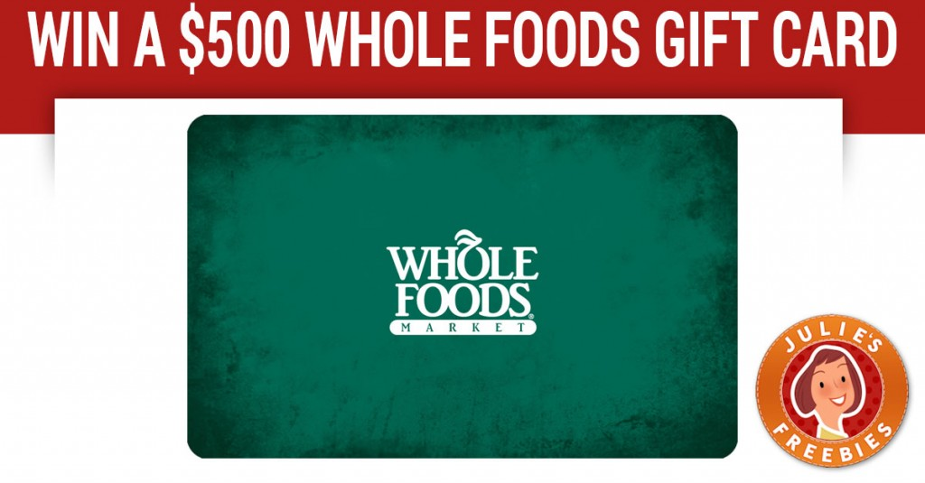 Enter to Win a $500 Whole Foods Gift Card - Julie's Freebies