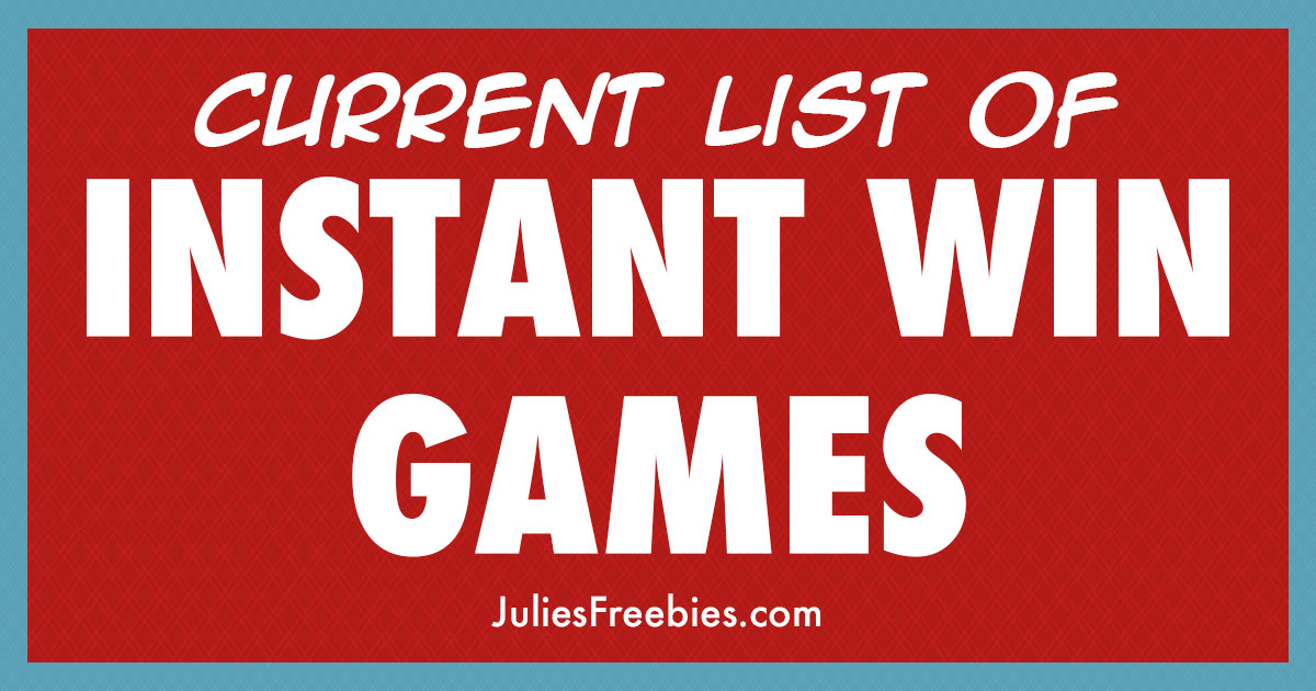Current List of Instant Win Games - Julie's Freebies