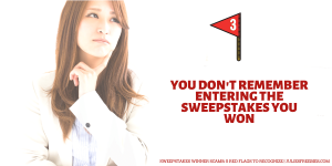 Sweepstakes Winner Scams Warning Signs You Dont Remember Entering the Sweepstakes