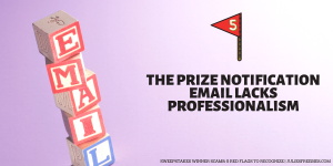 Prize Notification Scam Warning Sign Unprofessional Email