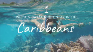Win a 5 Day 4 Night Stay in the Caribbeans