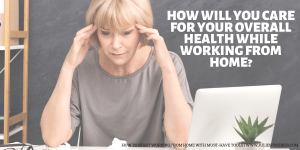 Working from Home Requires You Taking Care of Your Health