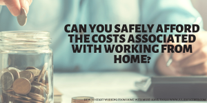 Can you safely afford the costs associated with working from home