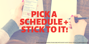 Find the right schedule for you and stick to it