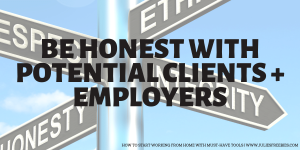 Be honest with yourself and potential clients and employers