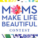 Moms Make Life Beautiful Contest