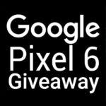 Google Pixel 6 Giveaway